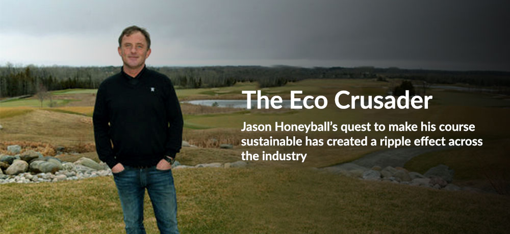 The Eco Crusader - Jason Honeyball's quest to make his course sustainable has created a ripple effect across the industry