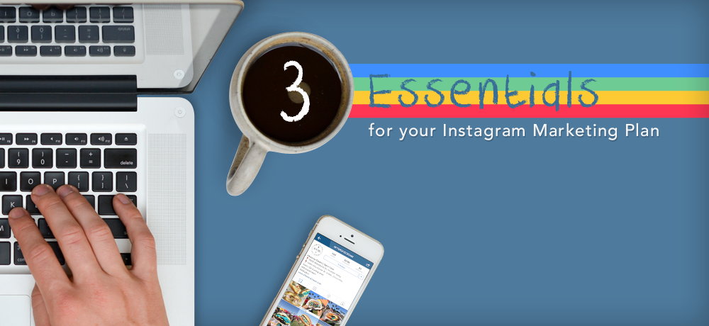 3 Essentials for your Instagram Marketing Plan