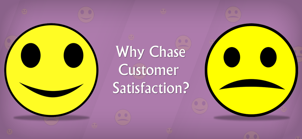 Why Chase Customer Satisfaction?