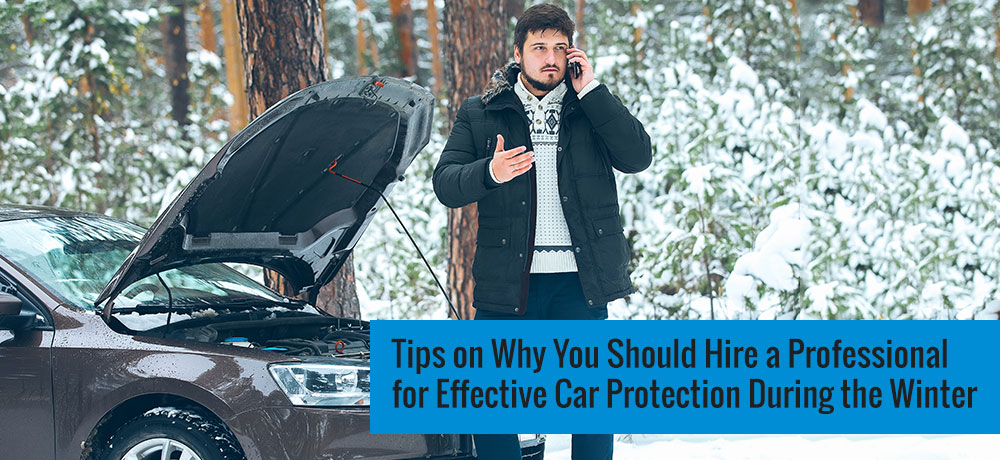 Tips on Why You Should Hire a Professional for Effective Car Protection During the Winter