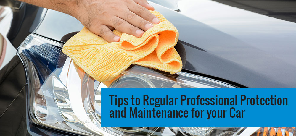 Tips to Regular Professional Protection and Maintenance for Your Car