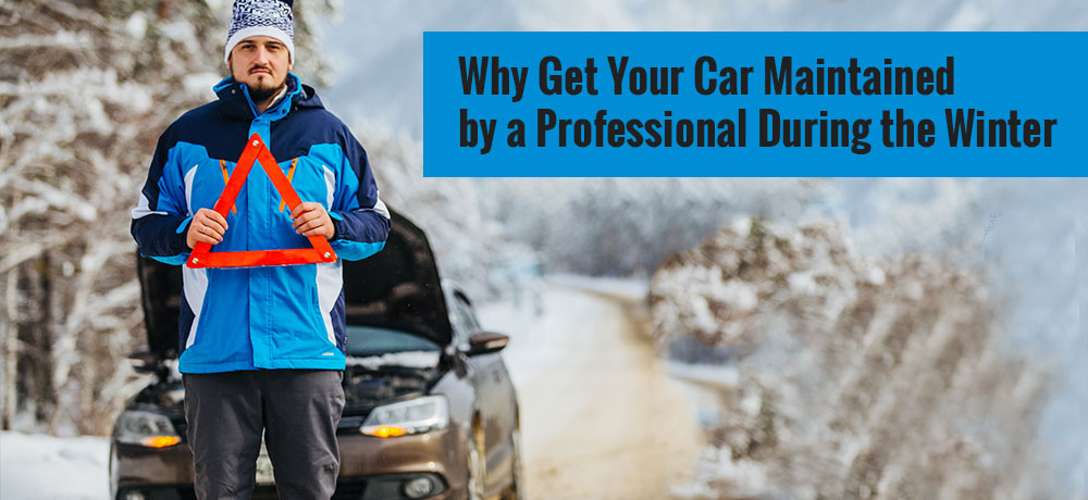 Why Get Your Car Maintained by a Professional During the Winter